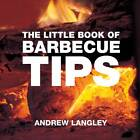 The Little Book of Barbecue Tips by Andrew Langley (Paperback, 2006)