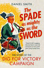 The Spade as Mighty as the Sword: The Story of World War Two's 'Dig for Victory' Campaign by Daniel Smith (Paperback, 2013)