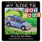 My Ride to Daycare by Ted White (Paperback / softback, 2013)