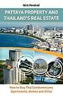 Pattaya Property & Thailand's Real Estate: How to Buy Thai Condominiums, Apartments, Homes and Villas by Nick Pendrell (Paperback, 2012)