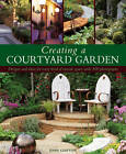 Creating a Courtyard Garden: Designs and Ideas for Every Kind of Outside Space by Joan Clifton (Hardback, 2012)
