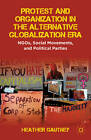 Protest and Organization in the Alternative Globalization Era: NGOs, Social Movements, and Political Parties by Heather D. Gautney (Paperback, 2012)