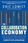 The Collaboration Economy: How to Meet Business, Social and Environmental Needs and Gain Competitive Advantage by Eric Lowitt (Hardback, 2013)