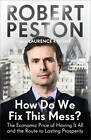 How Do We Fix This Mess?: The Economic Price of Having it All, and the Route to Lasting Prosperity by Robert Peston (Hardback, 2012)