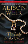 The Lady in the Tower: The Fall of Anne Boleyn by Alison Weir (Paperback / softback)