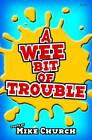 A Wee Bit of Trouble by Mike Church (Paperback, 2013)