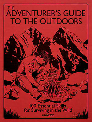 The Adventurer's Guide to the Outdoors: 100 Essential Skills for Surviving in...