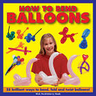 How to Bend Balloons: 25 Brilliant Ways to Bend, Fold and Twist Balloons! by Nick Huckleberry Beak (Hardback, 2013)
