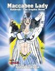 Maccabee Lady: Hatikvah - The Graphic Novel by Joshua Goldstein (Paperback / softback, 2013)