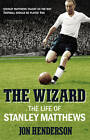 The Wizard: The Life of Stanley Matthews by Jon Henderson (Hardback, 2013)