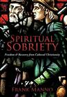 Spiritual Sobriety: Freedom & Recovery from Cultural Christianity by Frank Manno (Hardback, 2012)