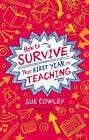 How to Survive Your First Year in Teaching by Sue Cowley (Paperback, 2013)