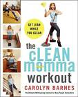 The cLEAN momma workout: Get lean while you clean by Carolyn Barnes (Paperback, 2012)