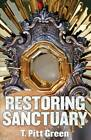 Restoring Sanctuary by T Pitt Green (Paperback / softback, 2010)