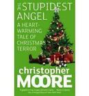 The Stupidest Angel: A Heartwarming Tale of Christmas Terror by Christopher Moore (Paperback, 2008)