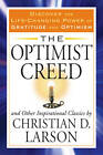 Optimist Creed: and Other Inspirational Classics Discover the Life-Changing Power of Gratitude and Optimism by Christian D. Larson (Paperback, 2012)