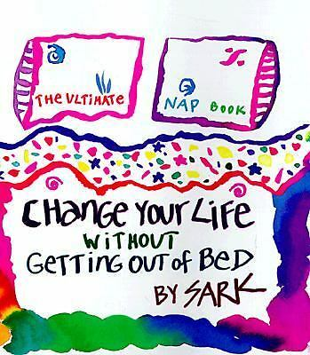 Change Your Life Without Getting Out of Bed: The Ultimate Nap Book, SARK, Good C