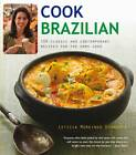 Cook Brazilian: 100 Classic and Contempory Recipes for the Home Cook by Leticia Moreinos Schwartz (Paperback, 2012)