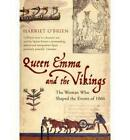 Queen Emma and the Vikings: The Woman Who Shaped the Events of 1066 by Harriet O'Brien (Paperback, 2006)