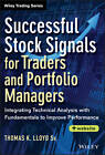 Successful Stock Signals for Traders and Portfolio Managers: Integrating Technical Analysis with Fundamentals to Improve Performance + Website by Tom K. Lloyd (Hardback, 2013)