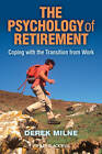 The Psychology of Retirement: Coping with the Transition from Work by Derek L. Milne (Paperback, 2012)