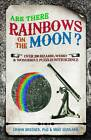 Are There Rainbows on the Moon?: Over 200 Bizarre, Weird and Wonderful Puzzles with Science by Erwin Brecher, Mike Gerrard (Hardback, 2012)