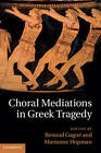 Choral Mediations in Greek Tragedy by Cambridge University Press (Hardback, 2013)