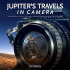 Jupiter's Travels in Camera: The Photographic Record of Ted Simon's Celebrated Round-the-World Motorcycle Journey by Ted Simon (Hardback, 2013)