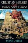 Christian Worship and Technological Change by Susan White (Paperback, 1959)