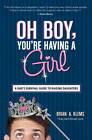 Oh Boy, You're Having a Girl: A Dad's Survival Guide to Raising Daughters by Brian A. Klems (Paperback, 2013)
