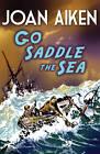 Go Saddle the Sea by Joan Aiken (Paperback, 2013)