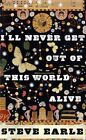 I'll Never Get Out of This World Alive von Steve Earle (2011, Taschenbuch)