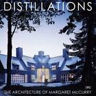 Distillations: The Architecture of Margaret McCurry by Margaret McCurry (Hardback, 2011)