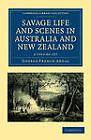 Savage Life and Scenes in Australia and New Zealand 2 Volume Set: Being an Artist's Impressions of Countries and People at the Antipodes by George French Angas (Multiple copy pack, 2011)