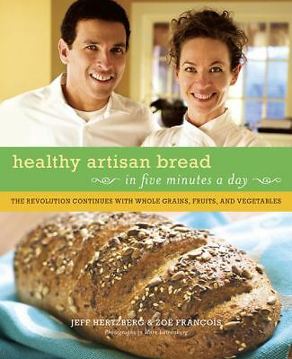 Healthy Bread in Five Minutes a Day : 100 New Recipes Featuring Whole Grains