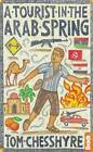 A Tourist in the Arab Spring by Tom Chesshyre (Paperback, 2013)
