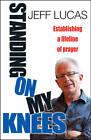 Standing on My Knees: Establishing a Lifeline of Prayer by Jeff Lucas (Paperback, 2013)