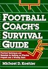 Football Coach's Survival Guide : Practical Techniques and Materials for Building an Effective Program and a Winning Team by Michael D. Koehler (1992, Spiral)