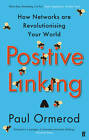 Positive Linking: How Networks Can Revolutionise the World by Paul Ormerod (Paperback, 2013)