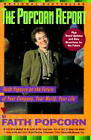 The Popcorn Report: Faith Popcorn on the Future of Your Company, Your World, Your Life von Popcorn und Faith Popcorn (1992, Taschenbuch)