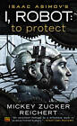 Isaac Asimov's I, Robot: to Protect by Mickey Zucker Reichert (Paperback, 2013)