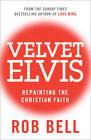 Velvet Elvis: Repainting the Christian Faith by Rob Bell (Paperback, 2012)