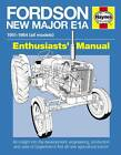 Fordson New Major E1A Enthusiasts' Manual: An Insight into the Development, Engineering, Production and Uses of Dagenham's First All-new Agricultural Tractor by Pat Ware (Hardback, 2013)
