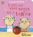 I Will Not Ever Never Eat a Tomato by Lauren Child (Board book, 2012)