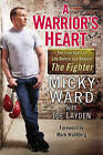 A Warrior's Heart: The True Story of Life Before and Beyond the Fighter by Micky Ward (Paperback, 2013)