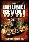 The Brunei Revolt 1962-1963 by Nicholas van der Bijl (Hardback, 2012)
