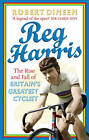 Reg Harris: The Rise and Fall of Britain's Greatest Cyclist by Robert Dineen (Paperback, 2013)