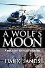 A Wolf's Moon: A Helicopter Pilot's Story by Hank Sands (Paperback, 2012)