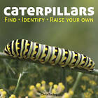 Caterpillars: Find - Identify - Raise Your Own by Chris Earley (Paperback, 2013)