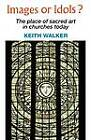 Images or Idols?: The Place of Sacred Art in Churches Today by A.Keith Walker, Walker (Paperback, 1996)